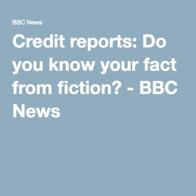 Credit reports: Do you know your fact from fiction? - BBC News
