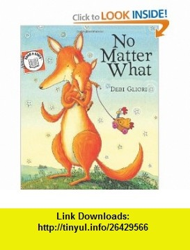 No Matter What Send-A-Story (9780547371580) Debi Gliori , ISBN-10: 0547371586  , ISBN-13: 978-0547371580 ,  , tutorials , pdf , ebook , torrent , downloads , rapidshare , filesonic , hotfile , megaupload , fileserve