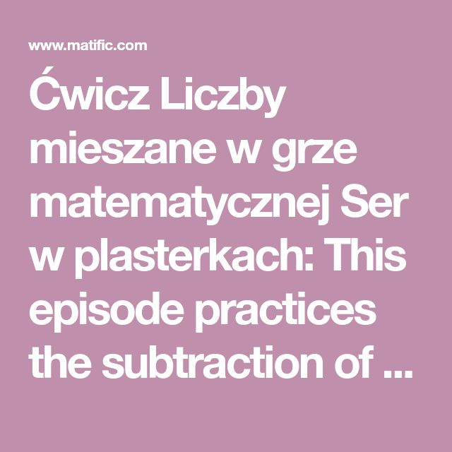 Ćwicz Liczby mieszane w grze matematycznej Ser w plasterkach: This episode practices the subtraction of mixed numbers with like denominators. Subtraction can be modeled by placing and removing cheese strips of variable width on slices of bread. dla klasy K