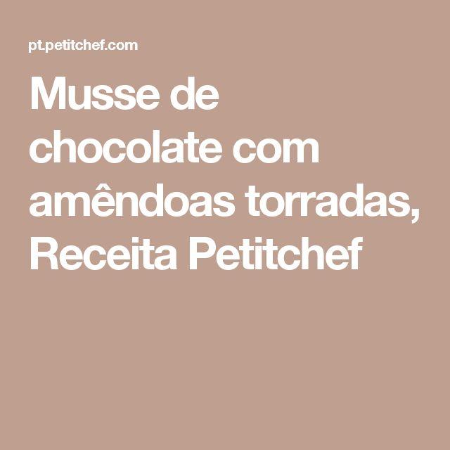 Musse de chocolate com amêndoas torradas, Receita Petitchef