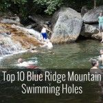 I'm thinking some summer road trips with the kids.  Top 10 Blue Ridge Mountain Swimming Holes