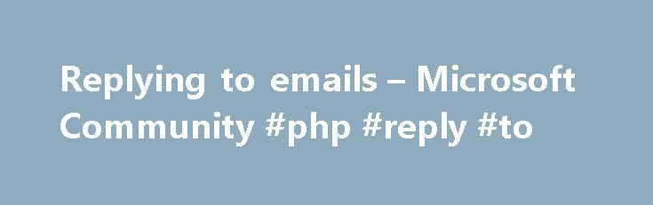 Replying to emails – Microsoft Community #php #reply #to http://reply.remmont.com/replying-to-emails-microsoft-community-php-reply-to/  Replying to emails I use outlook mail (hotmail email address). Whenever I reply to a message and try to send it, it does not get sent. Instead it stays in the draft folder. The only way I can send messages is by writing a new message. This does not allow me to work properly and […]