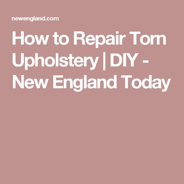 How to Repair Torn Upholstery   DIY - New England Today