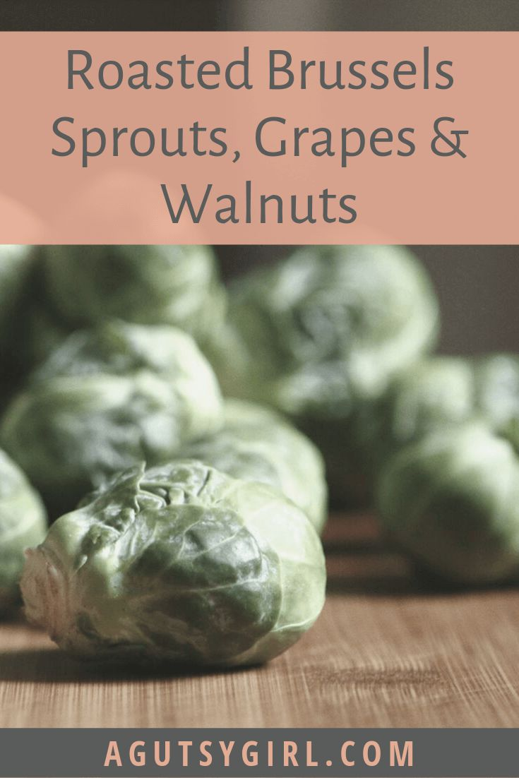 Roasted Brussels Sprouts, Grapes and Walnuts – A Gutsy Girl  – recipes | dairy free