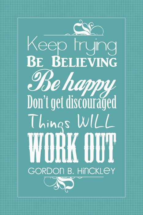 stay positive: Presidents Hinckley, Inspiration, Church, Keep Tried Quotes, Work Outs, Things, Favorite Quotes, Living, Dust Covers