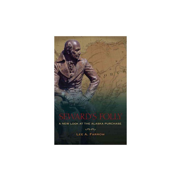 Seward's Folly : A New Look at the Alaska Purchase (Paperback) (Lee A. Farrow)