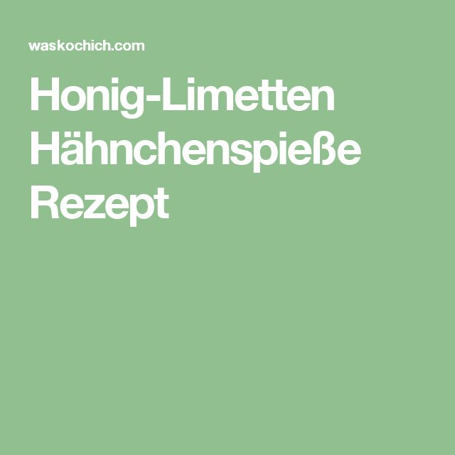 Honig-Limetten Hähnchenspieße Rezept