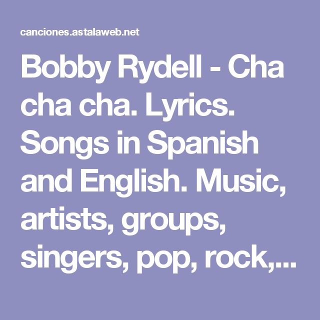 Bobby Rydell - Cha cha cha. Lyrics. Songs in Spanish and English. Music, artists, groups, singers, pop, rock, dance.