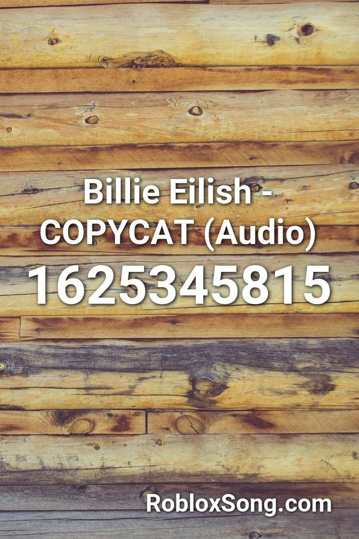Billie Eilish Copycat Audio Roblox Id Roblox Music Codes In