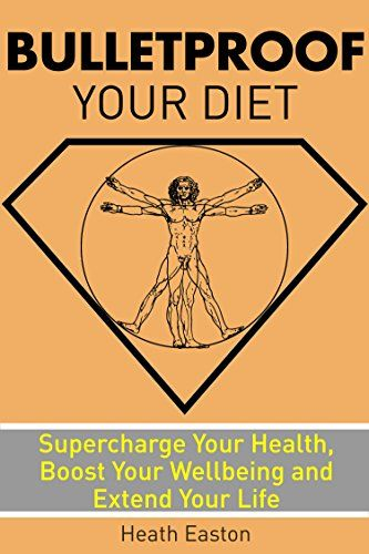 Bulletproof Your Diet: Supercharge Your Health, Boost Your Wellbeing and Extend Your Life - Kindle edition by Heath Easton. Cookbooks, Food & Wine Kindle eBooks @ Amazon.com.
