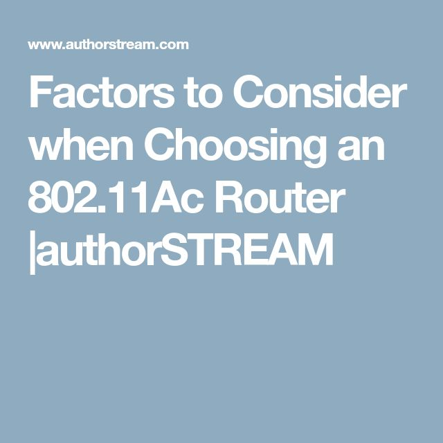 Factors to Consider when Choosing an 802.11Ac Router  |authorSTREAM