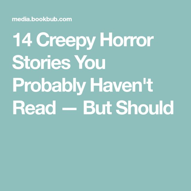 14 Creepy Horror Stories You Probably Haven't Read — But Should