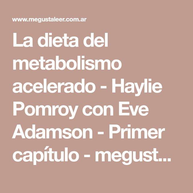 La dieta del metabolismo acelerado - Haylie Pomroy con Eve Adamson - Primer capítulo - megustaleer - GRIJALBO -