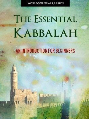 THE ESSENTIAL KABBALAH (Special Nook Enabled Edition) An Introduction for Beginners (Annotated) Jewish Mysticism Judaism Kabbalah / Qabbalah / Qabala NOOKbook