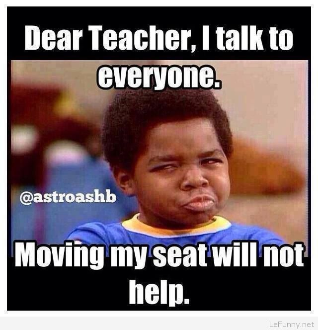I be in class not talking. Then one of the people in my group be talking but…