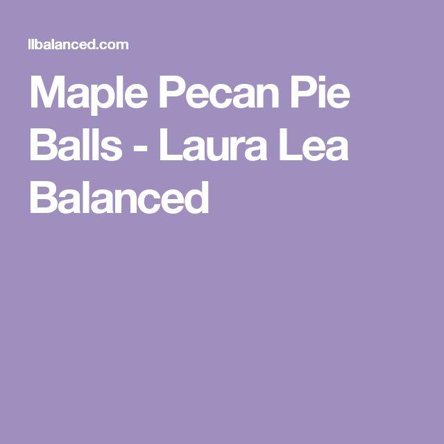 Maple Pecan Pie Balls - Laura Lea Balanced