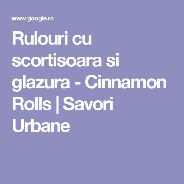 Rulouri cu scortisoara si glazura - Cinnamon Rolls | Savori Urbane