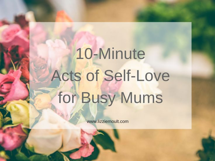 10 minute acts of self love for busy mums