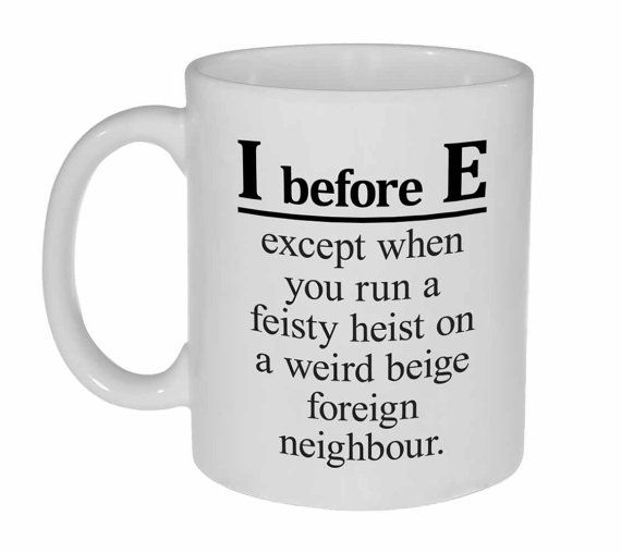I Before E Except Coffee or Tea Mug  Funny by NeuronsNotIncluded