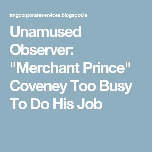 """Unamused Observer: """"Merchant Prince"""" Coveney Too Busy To Do His Job"""