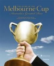 The Story of the Melbourne Cup: Australia's Greatest Race by Stephen Howell