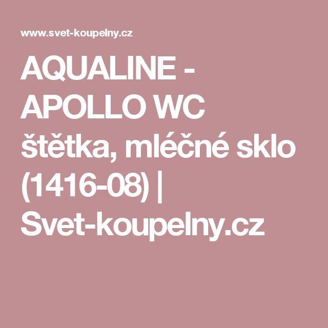 AQUALINE - APOLLO WC štětka, mléčné sklo (1416-08) | Svet-koupelny.cz