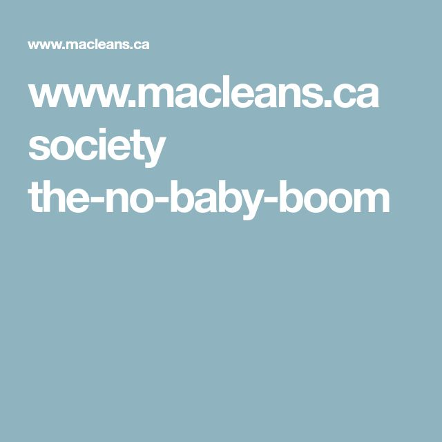 www.macleans.ca society the-no-baby-boom
