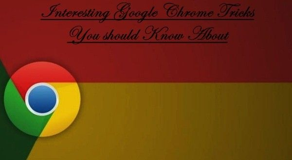 Interesting #Google Chrome Tricks You should Know About