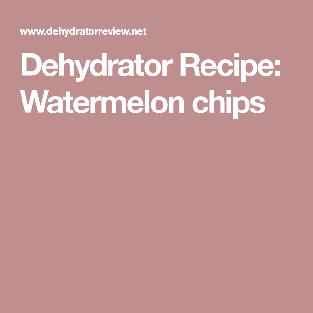 Dehydrator Recipe: Watermelon chips