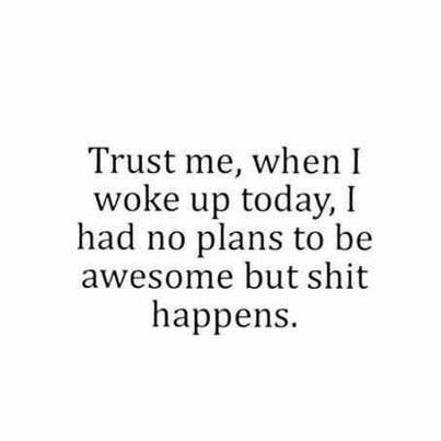 Awesome Quote | Shit happens | From Manuel T Ortega on Google+ Shit Happen, Life, Quotes, Awesome, Funny Stuff, True, Hu...