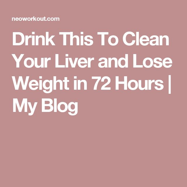 Drink This To Clean Your Liver and Lose Weight in 72 Hours | My Blog