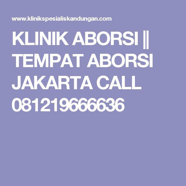 KLINIK ABORSI || TEMPAT ABORSI JAKARTA CALL 081219666636