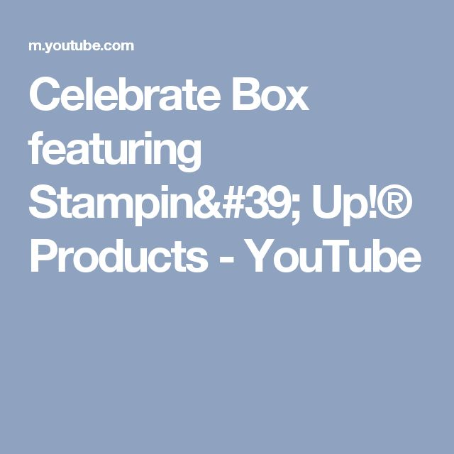 Celebrate Box featuring Stampin' Up!® Products - YouTube