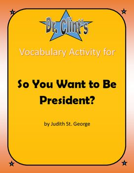 """This is a vocabulary matching activity for """"So You Want to be President?"""" by Judith St. George. This vocabulary activity is designed  to be flexible.  Option 1: Have students match the picture and definition with the word as a review  or preview of new vocabulary.Option 2: Have students find definitions and match the picture, or Google their own picture to match each word.Option 3: Use your professional judgement."""