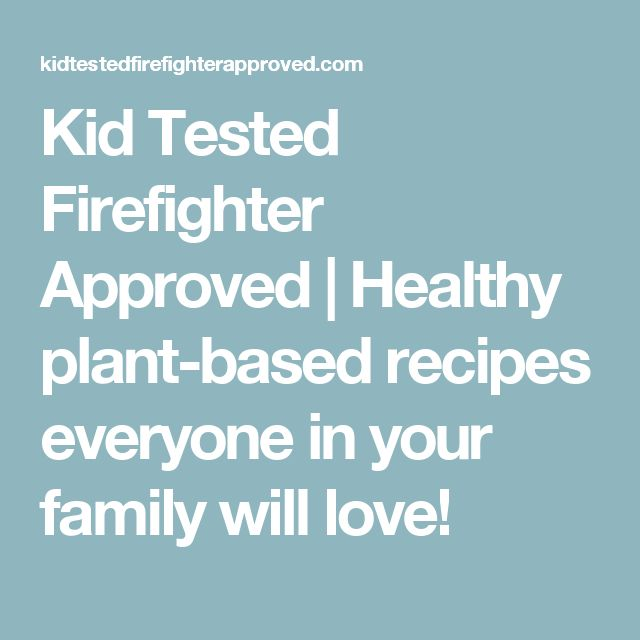 Kid Tested Firefighter Approved | Healthy plant-based recipes everyone in your family will love!