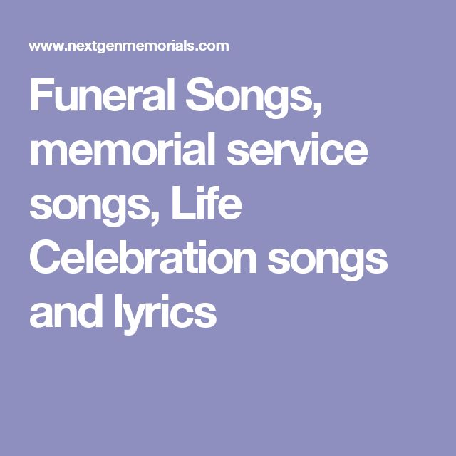 Funeral Songs, memorial service songs, Life Celebration songs and lyrics