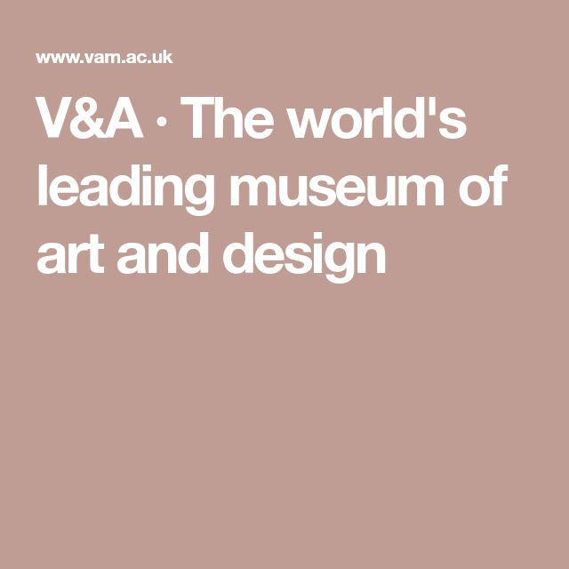 V&A · The world's leading museum of art and design