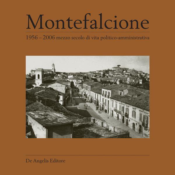 Montefalcione. 1956 – 2006 mezzo secolo di vita politico-amministrativa