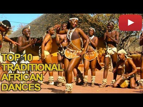 Top 10 Best Traditional African Dances Youtube African Dance