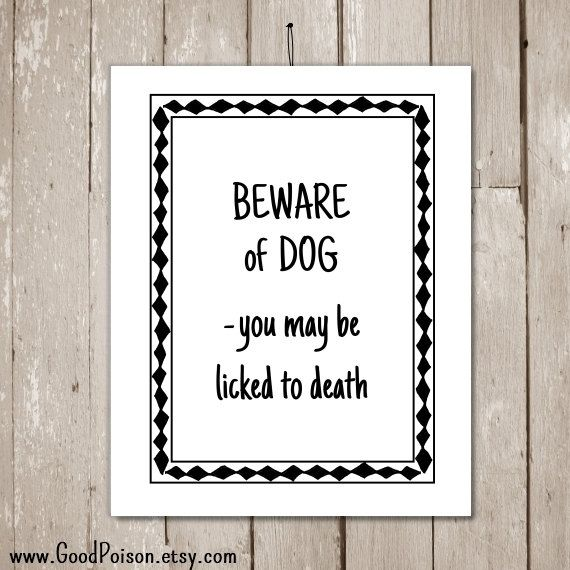 Funny dog sayings BEWARE of DOG  you may be licked by GoodPoison