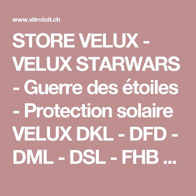 STORE VELUX - VELUX STARWARS - Guerre des étoiles - Protection solaire VELUX DKL - DFD - DML - DSL - FHB - FHC - FHL - FML -MHL - MML - MSL - PAL - PML - RFL - RML - RSL - SML - SSL - ZIL - Les stores VELUX pour fenêtres de toit - Vaud Genève Valais Fribourg Neuchâtel - Suisse romande - Romandie - Riviera vaudoise