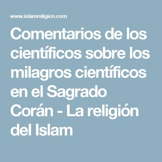 Comentarios de los científicos sobre los milagros científicos en el Sagrado Corán - La religión del Islam