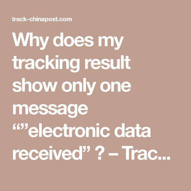 "Why does my tracking result show only one message """"electronic data received"" ? – Tracking System for China Post Register Mail ,EMS ,ePacket"
