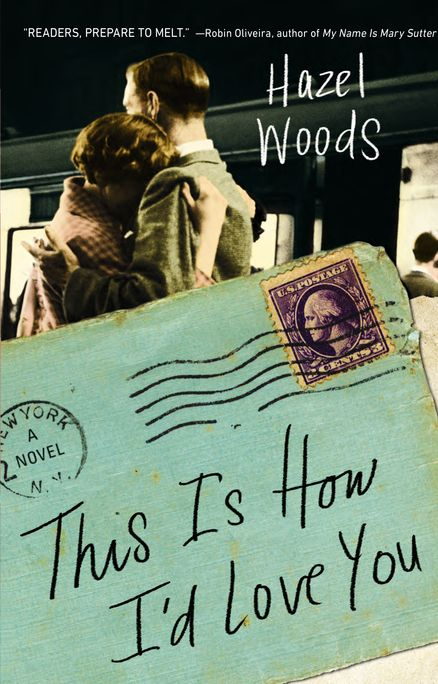 THIS IS HOW I'D LOVE YOU by Hazel Woods -- As the Great War rages, an independent young woman struggles to sustain love—and life—through the power of words.