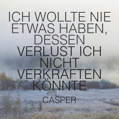 Ich wollte nie etwas haben, dessen Verlust ich nicht hätte verkraften können. Casper
