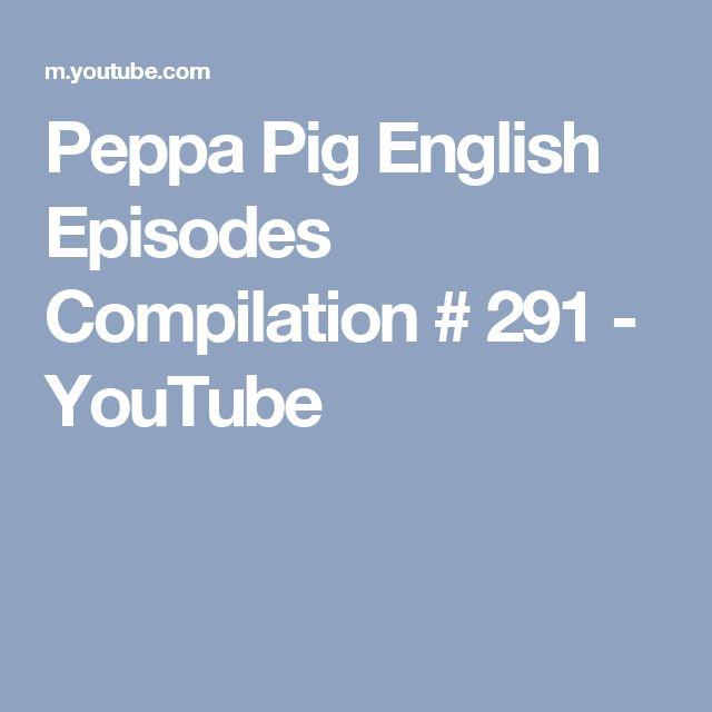 Peppa Pig English Episodes Compilation # 291 - YouTube