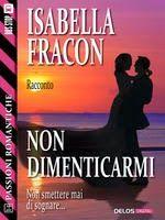 Sognando tra le Righe: NON DIMENTICARMI Isabella Fracon Recensione