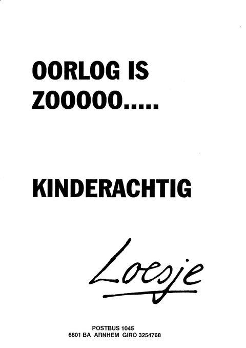 Oorlog is zooooo.... kinderachtig #Loesje
