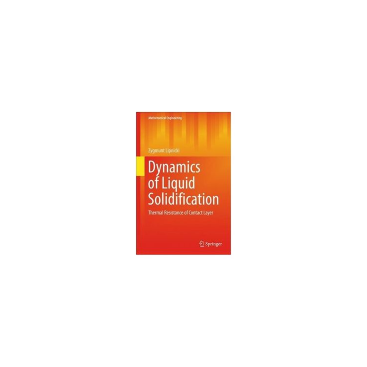 Dynamics of Liquid Solidification : Thermal Resistance of Contact Layer (Hardcover) (Zygmunt Lipnicki)