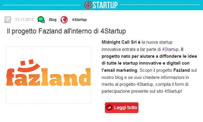 Midnight Call Srl è la nuova #startup innovativa entrata a far parte di 4Startup, il progetto nato per aiutare a diffondere le #idee di tutte le startup innovative e #digitali con l'email marketing. Scopri il progetto Fazland sul nostro blog e se vuoi chiedere informazioni in merito al progetto 4Startup, compila il form di partecipazione presente sul sito 4Startup!